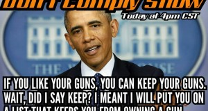 If you like your guns, You can keep your guns! Obama - DontComply.com